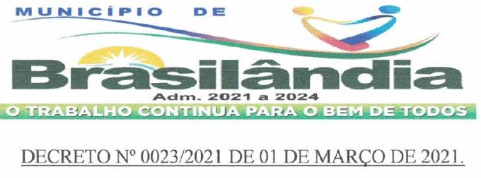 O DECRETO 0023 DE 01 DE MARÇO DE 2021 DEFINE MEDIDAS PARA O ENFRENTAMENTO DA PANDEMIA DECORRENTE DA COVID-19.
