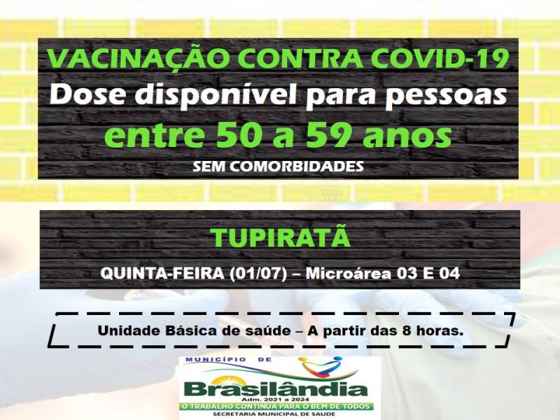 VACINAÇÃO CONTRA COVID-19 DISPONÍVEL PARA PESSOAS ENTRE 50 A 59 ANOS SEM COMORBIDADES, TUPIRATÃ.