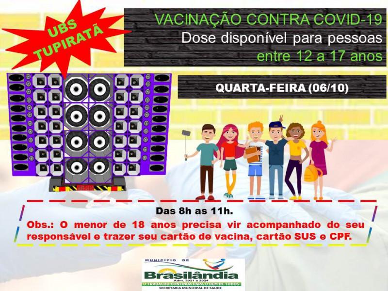 VACINAÇÃO CONTRA COVID-19 DOSE DISPONÍVEL PARA PESSOAS ENTRE 12 A 17 ANOS- UBS TUPIRATÃ.