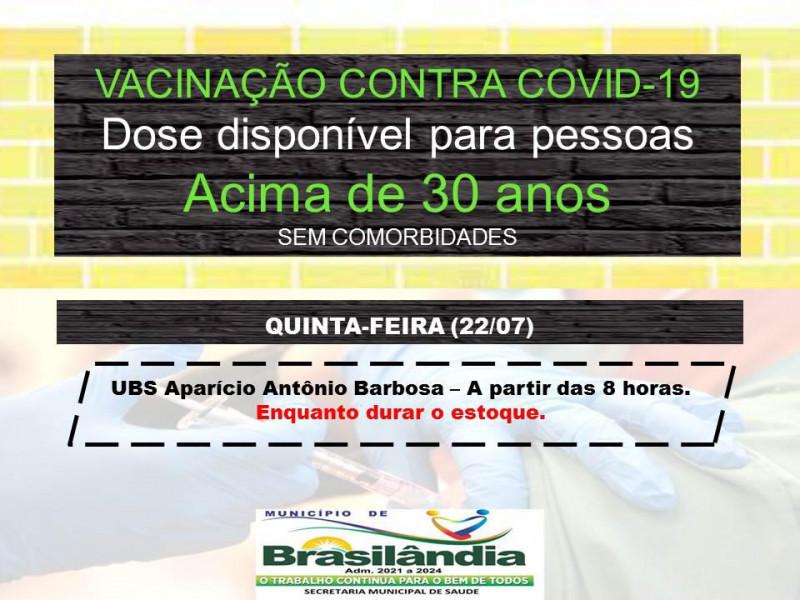 CAMPANHA DE VACINAÇÃO CONTRA COVID -19. DOSE DISPONÍVEL PARA PESSOAS ACIMA DE 30 ANOS SEM COMORBIDADES.