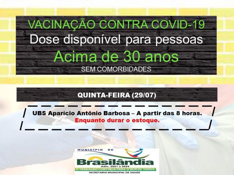 CAMPANHA DE VACINAÇÃO CONTRA COVID -19, DOSE DISPONÍVEL PARA PESSOAS ACIMA DE 30 ANOS SEM COMORBIDADES  29-07-2021.